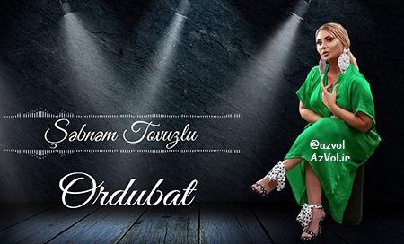 دانلود آهنگ آذربایجانی جدید Sebnem Tovuzlu به نام Ordubad